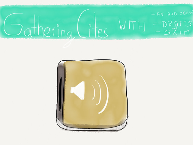 Gathering Cites With An Audio Book, Drafts and Skim → via @_patrickwelker